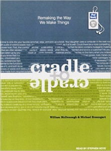 """Cradle to Cradle: Remaking the Way We Make Things"""